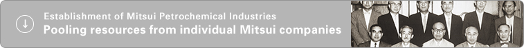 Establishment of Mitsui Petrochemical Industries Pooling resources from individual Mitsui companies