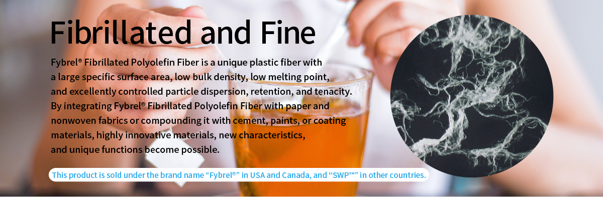"Fibrillated and Fine Fybrel® Fibrillated Polyolefin Fiber is a unique plastic fiber with a large specific surface area, low bulk density, low melting point, and excellently controlled particle dispersion, retention, and tenacity.  By integrating Fybrel® Fibrillated Polyolefin Fiber with paper and nonwoven fabrics or compounding it with cement, paints, or coating materials, highly innovative materials, new characteristics, and unique functions become possible. This product is sold under the brand name ""Fybrel®"" in USA and Canada, and ""SWP™"" in other countries."