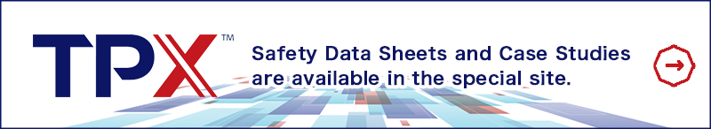 TPX special site, Safety Data Sheets and Case Studies are available in the special site.