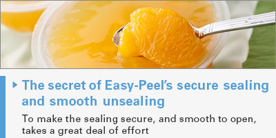 The secret of Easy-Peel's secure sealing and smooth unsealing